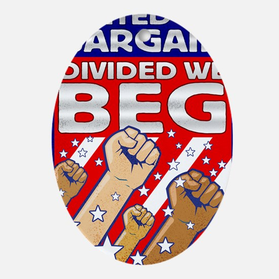 United We Bargain Divided We Beg2 Oval Ornament