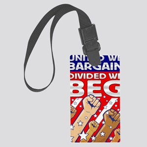United We Bargain Divided We Beg Large Luggage Tag