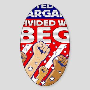United We Bargain Divided We Beg 30 Sticker (Oval)