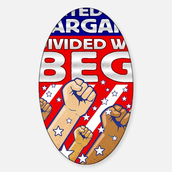 United We Bargain Divided We Beg 30 Sticker (Oval)