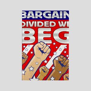 United We Bargain Divided We Beg  Rectangle Magnet