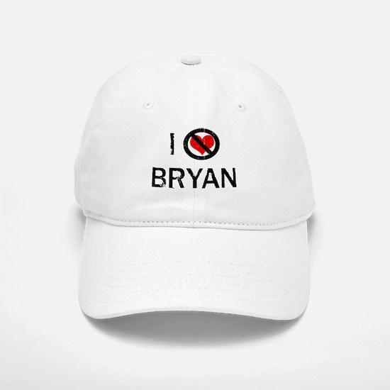 I Hate BRYAN Baseball Baseball Cap
