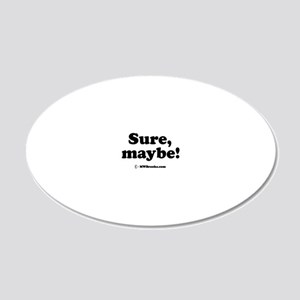 Sure_maybe 20x12 Oval Wall Decal