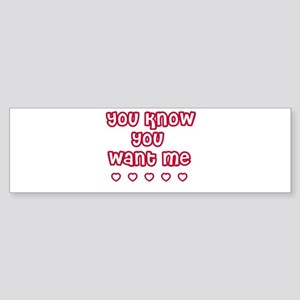 You Know You Want Me Bumper Sticker