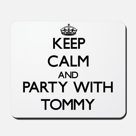 Keep Calm and Party with Tommy Mousepad