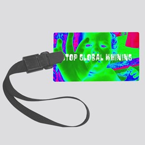 Stop Global Whining 2 Large Luggage Tag