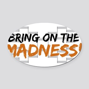 bring on the madness Oval Car Magnet