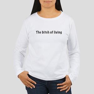 The bitch of living Women's Long Sleeve T-Shirt