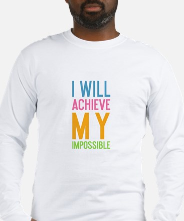 I Will Achieve My Impossible Long Sleeve T-Shirt