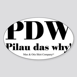 pilau das why Sticker (Oval)