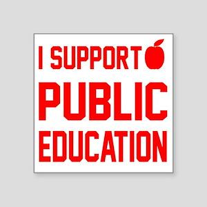 """I Support Public Education  Square Sticker 3"""" x 3"""""""