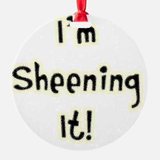 Im Sheening It TEXT Ornament