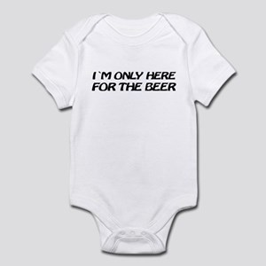 i'm only here for the beer Infant Bodysuit
