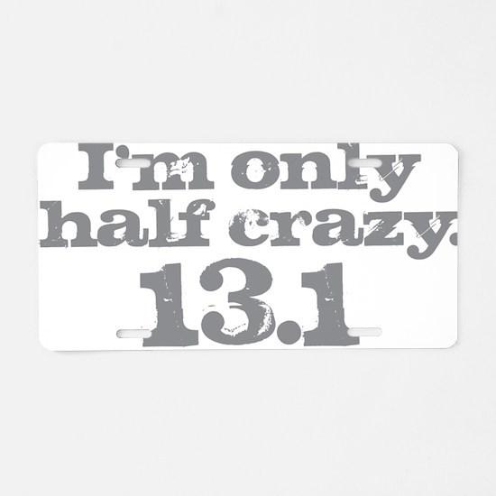 Half Crazy Marathon Gray Aluminum License Plate