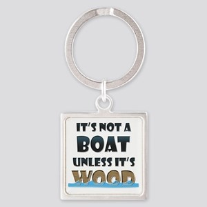 Its not a boat unless its wood Square Keychain