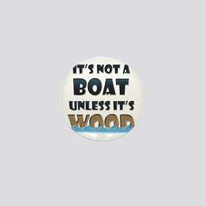 Its not a boat unless its wood Mini Button