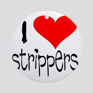 i love strippers copy Round Ornament
