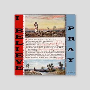 """Pray_Psalm_23_i_BELIEVE_12B Square Sticker 3"""" x 3"""""""
