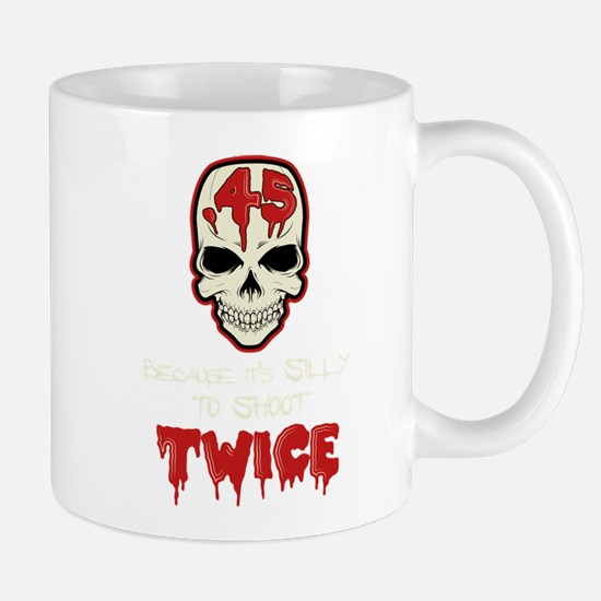 Because Its Silly To Shoot Twice Mugs