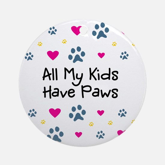 All My Kids Have Paws Round Ornament