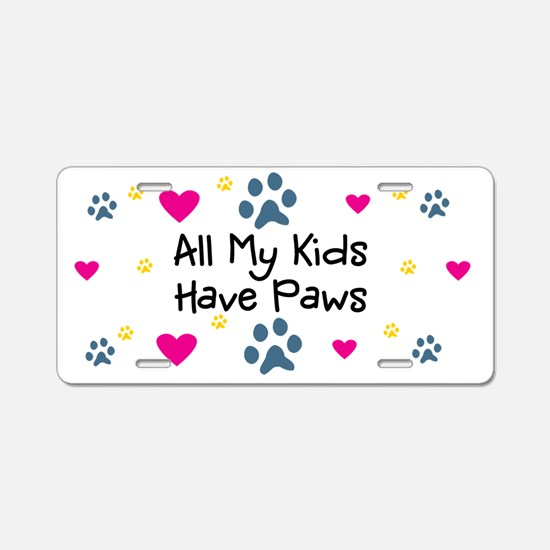 All My Kids Have Paws Aluminum License Plate