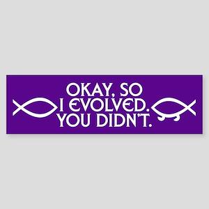 I EVOLVED. YOU DIDN'T. Bumper Sticker