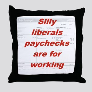SILLY LIBERALS PAYCHECKS ARE FOR WORK Throw Pillow