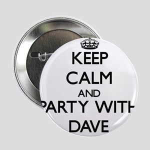 """Keep Calm and Party with Dave 2.25"""" Button"""