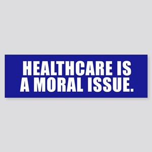HEALTHCARE IS A MORAL ISSUE Bumper Sticker
