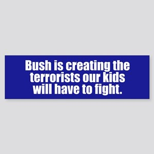 CREATING THE TERRORISTS Bumper Sticker