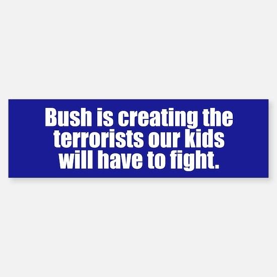 CREATING THE TERRORISTS Bumper Bumper Bumper Sticker