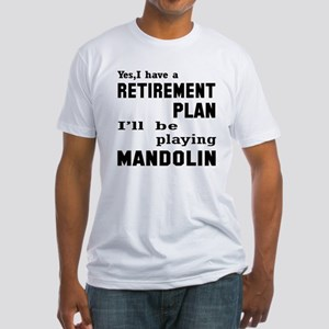 Yes, I have a Retirement plan I'll Fitted T-Shirt