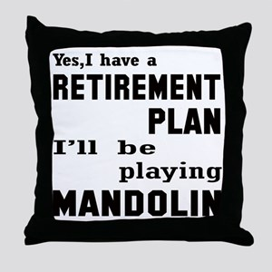 Yes, I have a Retirement plan I'll be Throw Pillow