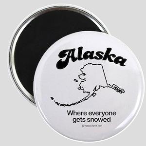 Alaska - where everyone gets snowed Magnet