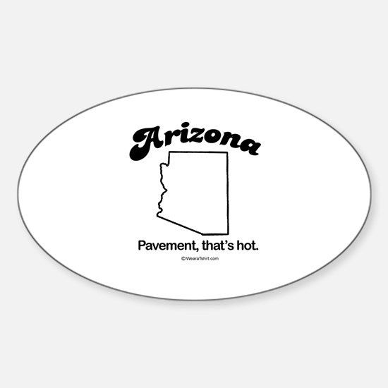 Arizone - pavement, that's hot Oval Decal