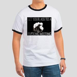 GET TO A FUCKING MEETING T-Shirt