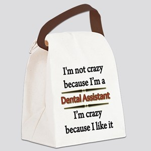 Im Not Crazy - Dental Assistant c Canvas Lunch Bag