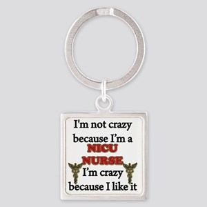 Im Not Crazy - NICU Nurse Square Keychain