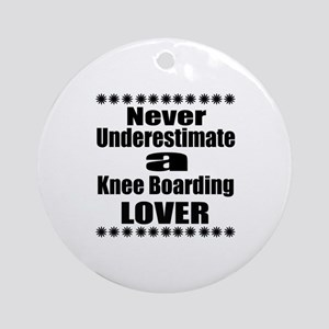 Never Underestimate Knee Boarding L Round Ornament