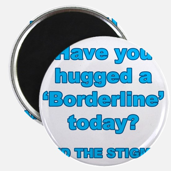 Have you hugged a borderline end the stigma Magnet