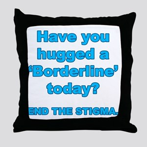 Have you hugged a borderline end the  Throw Pillow