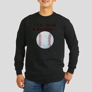 Baseball, Eat, Sleep  Bre Long Sleeve Dark T-Shirt