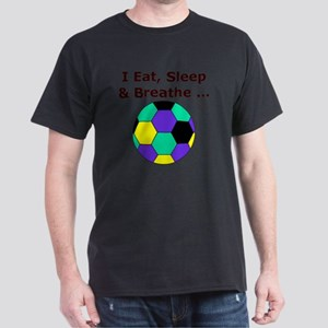 Soccer, Eat, Sleep  Breathe Soccer  T Dark T-Shirt