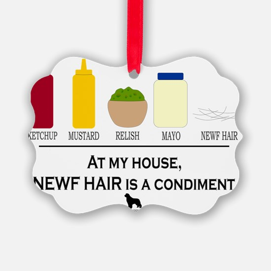 Newf Hair is a Condiment Ornament