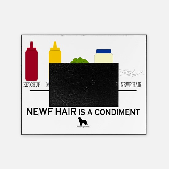 Newf Hair is a Condiment Picture Frame