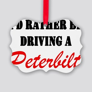 id rather be driving a peterbilt3 Picture Ornament
