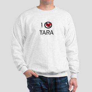 I Hate TARA Sweatshirt
