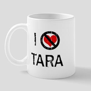 I Hate TARA Mug