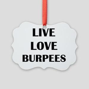live love burpees Picture Ornament