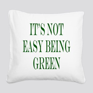 its not easy being green Square Canvas Pillow